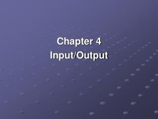 Chapter 4 Input/Output