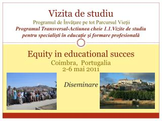 Equity in educational  succes Coimbra,   Portugalia 2-6  mai  2011 Diseminare