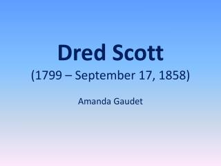 Dred Scott (1799 – September 17, 1858)