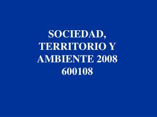SOCIEDAD, TERRITORIO Y AMBIENTE 2008 600108