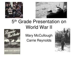 5 th  Grade Presentation on World War II