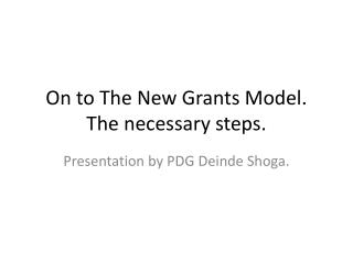 On to The New Grants Model. The necessary steps.