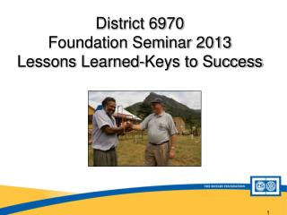 District 6970  Foundation Seminar 2013 Lessons Learned-Keys to Success