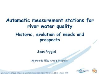 Automatic measurement stations for river water quality Historic, evolution of needs and prospects