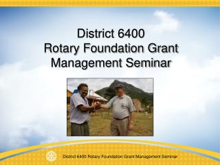 District 6400  Rotary Foundation Grant Management Seminar