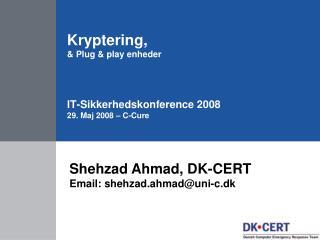 Kryptering, &  Plug  &  play  enheder IT- Sikkerhedskonference  2008 29.  Maj  2008 � C-Cure