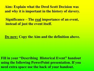 Aim: Explain what the Dred Scott Decision was and why it is important in the history of slavery.