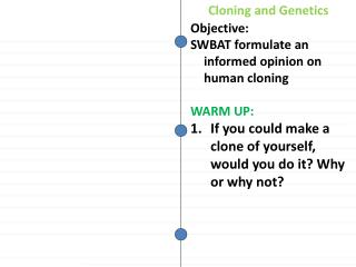 Objective: SWBAT formulate an informed opinion on human cloning WARM  UP :