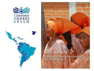Organizacion Intergubernamental  Convenio Andrés Bello