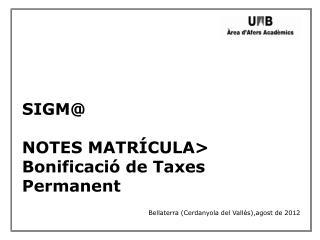 SIGM@ NOTES  MATRÍCULA> Bonificació de Taxes Permanent