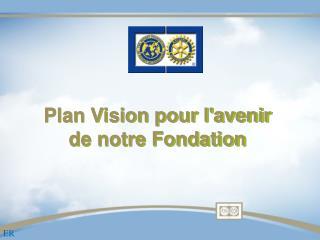 Plan Vision pour l'avenir de notre Fondation
