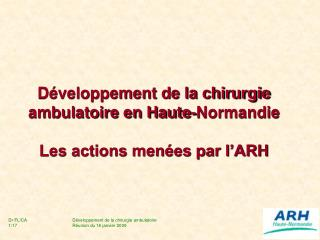 Développement de la chirurgie ambulatoire en Haute-Normandie Les actions menées par l'ARH