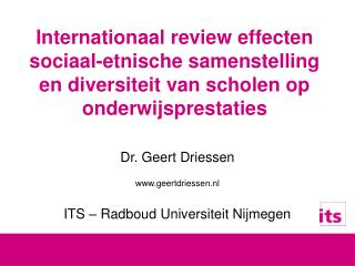 Dr. Geert Driessen geertdriessen.nl ITS � Radboud Universiteit Nijmegen