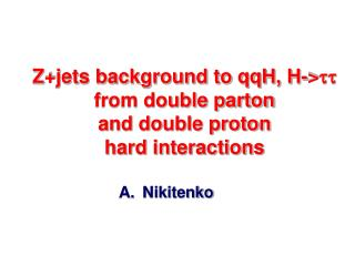 Z+jets background to qqH, H-> tt from double parton  and double proton  hard interactions