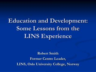 Education and Development:  Some Lessons from the LINS Experience