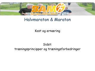 Halvmaraton & Maraton Kost og ernæring  Sidst:  træningsprincipper og træningsforbedringer