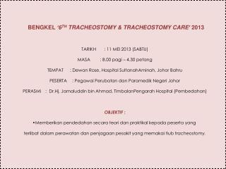 BENGKEL  ' 6 TH  TRACHEOSTOMY & TRACHEOSTOMY CARE '  2013