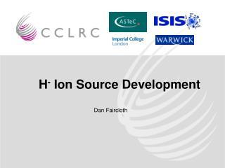 H -  Ion Source Development
