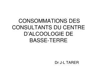 CONSOMMATIONS DES CONSULTANTS DU CENTRE D'ALCOOLOGIE DE         BASSE-TERRE