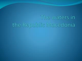 The waters�in the�Republic�Macedonia
