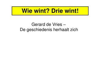 Wie wint? Drie wint!