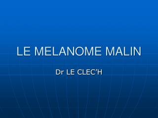 LE MELANOME MALIN