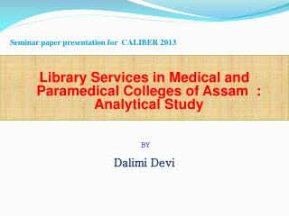 Library Services in Medical and  Paramedical Colleges of Assam  :  Analytical Study
