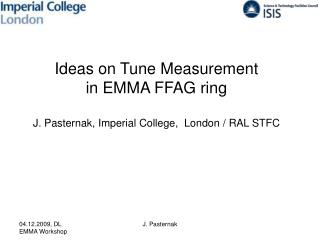 Ideas on Tune Measurement in EMMA FFAG ring J. Pasternak, Imperial College,  London / RAL STFC
