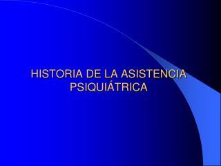 HISTORIA DE LA ASISTENCIA PSIQUIÁTRICA