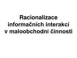 Racionalizace informačních interakcí vmaloobchodní činnosti