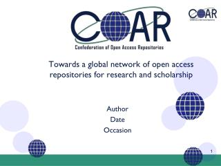 T owards a global network of  open access  repositories for research and scholarship