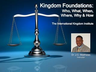 Kingdom Foundations:  Who, What, When, Where, Why & How The International Kingdom Institute