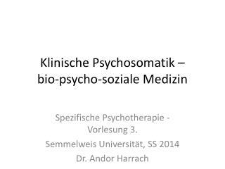 Klinische Psychosomatik  –  bio-psycho-soziale  Medizin