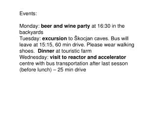 Events: Monday:  beer and wine party  at 16:30 in the backyards
