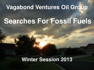 Vagabond Ventures Oil Group Searches For Fossil Fuels Winter Session 2013