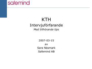 KTH Intervjuförfarande Med tillhörande tips 2007-03-15  av  Sara Näsmark Safemind AB
