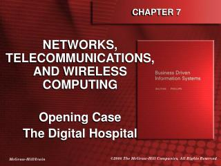 NETWORKS, TELECOMMUNICATIONS, AND WIRELESS COMPUTING  Opening Case The Digital Hospital