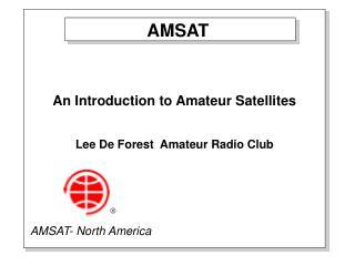 An Introduction to Amateur Satellites Lee De Forest  Amateur Radio Club