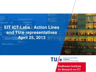 EIT  ICT Labs.:  Action Lines  and  TU/e  representatives April  25,  2013