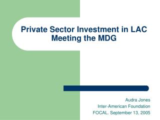 Private Sector Investment in LAC  Meeting the MDG