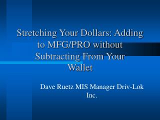 Stretching Your Dollars: Adding to MFG/PRO without Subtracting From Your Wallet