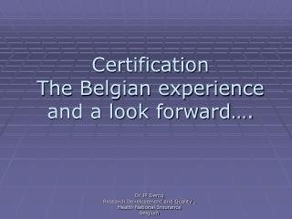 Certification The Belgian experience  and a look forward….