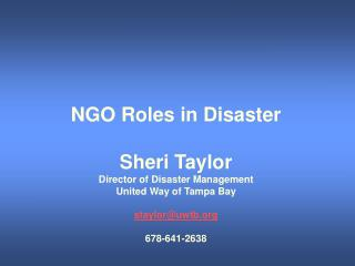 NGO Roles in Disaster Sheri Taylor Director of Disaster Management United Way of Tampa Bay
