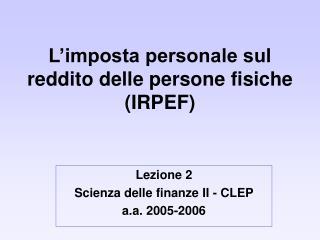 L'imposta personale sul reddito delle persone fisiche (IRPEF)