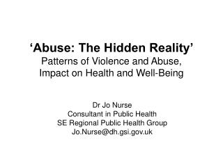 'Abuse: The Hidden Reality' Patterns of Violence and Abuse,  Impact on Health and Well-Being
