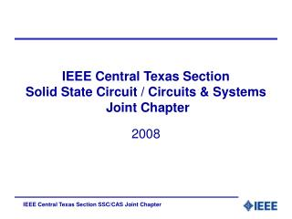 IEEE Central Texas Section Solid State Circuit / Circuits & Systems   Joint Chapter