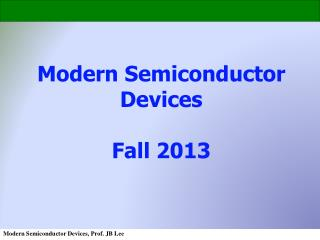 Modern Semiconductor Devices Fall 2013