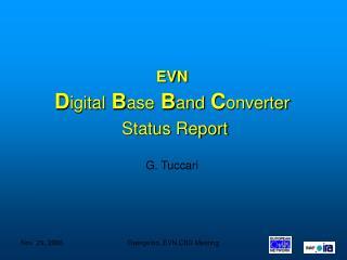 EVN D igital  B ase  B and  C onverter Status Report G. Tuccari