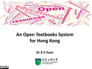 An Open Textbooks System  for Hong Kong Dr K S Yuen