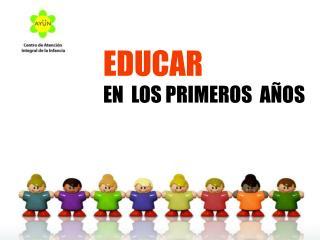 EDUCAR EN  LOS PRIMEROS  A�OS